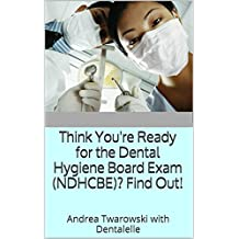 Think You're Ready for the Dental Hygiene Board Exam (NDHCBE)?  Find Out!: Andrea Twarowski with Dentalelle
