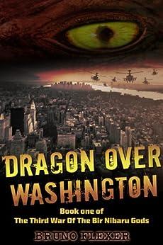 Dragon Over Washington (The Third War Of The Bir Nibaru Gods Book 1) by [Flexer, Bruno]