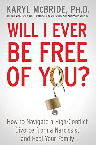Will I Ever Be Free of You?: How to Navigate a High-Conflict Divorce from a Narcissist and Heal Your Family by [McBride, Karyl]