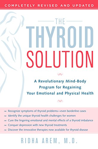 The Thyroid Solution: A Revolutionary Mind-Body Program for Regaining Your Emotional and Physical - Solution Thyroid