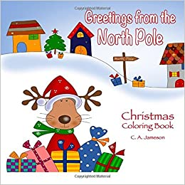 Amazon greetings from the north pole christmas coloring book amazon greetings from the north pole christmas coloring book 9781548828790 c a jameson books m4hsunfo