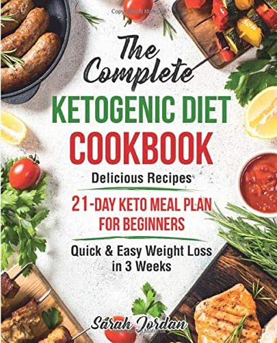 The Complete Ketogenic Diet Cookbook: Delicious Recipes - 21 - Day Keto Meal Plan For Beginners - Quick & Easy Weight Loss in 3 Weeks