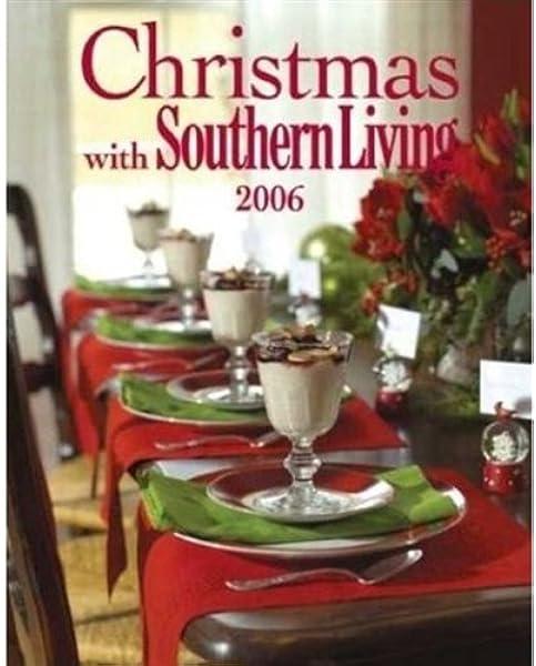 Christmas With Southern Living 2006 Editors Of Southern Living Magazine 9780848731151 Amazon Com Books