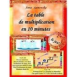 La table de multiplication  en 10 minutes + le jeu (French Edition)