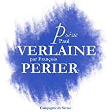 Poésie : Paul Verlaine Performance Auteur(s) : Paul Verlaine Narrateur(s) : François Périer