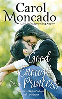 Good Enough for a Princess: Contemporary Christian Romance (The Monarchies of Belles Montagnes Book 1) by [Moncado, Carol]