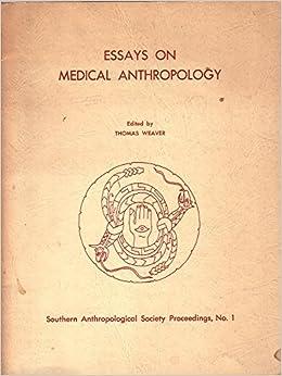 Essay On Medical Anthropology Thomas Weaver  Amazon  Essay On Medical Anthropology Thomas Weaver  Amazoncom  Books