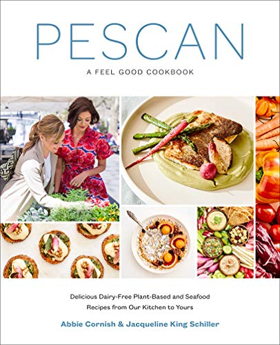 Pescan: A Feel Good Cookbook by Abbie Cornish, Jacqueline King Schiller