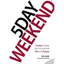 5 Day Weekend: Freedom to Make Your Life and Work Rich with Purpose