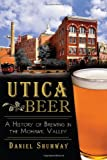 Utica Beer:: A History of Brewing in the Mohawk Valley (American Palate)