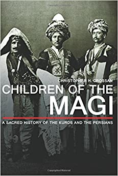 Children of the Magi: A Sacred History of the Kurds and the Persians