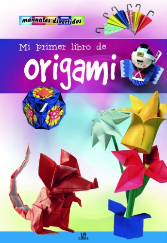 Mi primer libro de origami / My First Origami Book (Manuales Divertidos / Fun Manuals) (Spanish Edition) by Editorial Libsa Sa