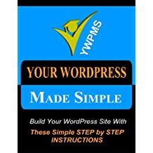 Your Wordpress Made Simple - An exhaustive guide to creating your very own website
