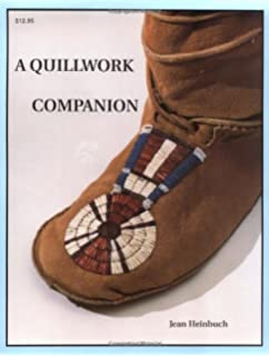 A Quillwork Companion: An Illustrated Guide to Techniques of Porcupine Quill Decoration