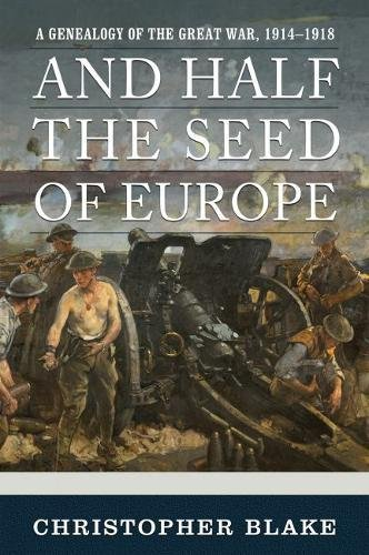 And Half the Seed of Europe: A Genealogy of the Great War, 1914-1918 pdf epub