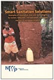 img - for Smart Sanitation Solutions: Examples of Innovative, Low-Cost Technologies for Toilets, Collection, Transportation, Treatment and Use of Sanitation Products (Smart Solutions Series) book / textbook / text book