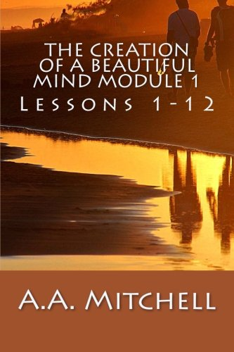 Read Online The Creation of a Beautiful Mind Module 1: Lessons 1-12 (Volume 2) PDF