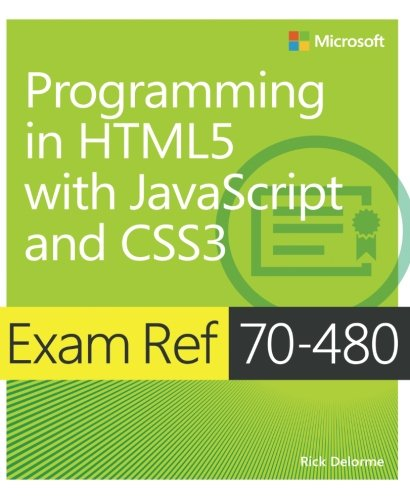 Exam Ref 70-480 Programming in HTML5 with JavaScript and CSS3 (MCSD) by Microsoft Press