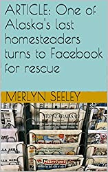 ARTICLE: One of Alaska's last homesteaders turns to Facebook for rescue (English Edition)