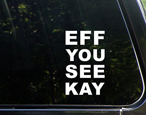eff-you-see-kay-4-x-6-vinyl-die-cut-decal-bumper-sticker-for-windows-cars-trucks-laptops-macbooks-et