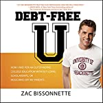 Debt-Free U: How I Paid for an Outstanding College Education Without Loans, Scholarships, or Mooching off My Parents | Zac Bissonnette,Andrew Tobias