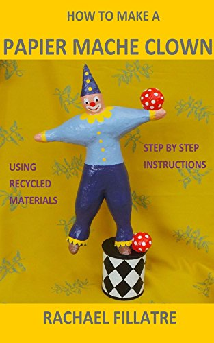 (HOW TO MAKE A PAPIER MACHE CLOWN: Step by step instructions using recycled materials)