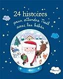 24 histoires pour attendre no?l avec les b?b?s histoires ? raconter pour les b?b?s french edition