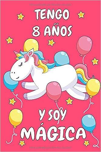 Tengo 8 Años Y Soy Mágica: Cuaderno De Unicornio Rosa Diario ...