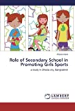 Role of Secondary School in Promoting Girls Sports: a study in Dhaka city, Bangladesh