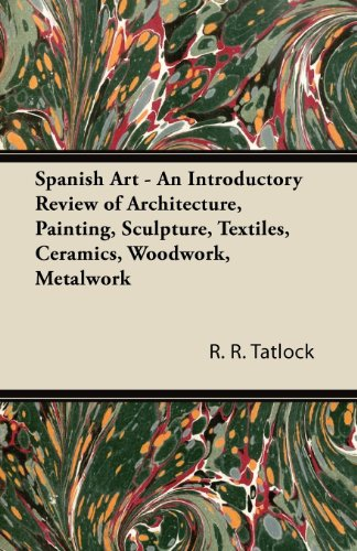 Spanish Art - An Introductory Review of Architecture, Painting, Sculpture, Textiles, Ceramics, Woodwork, Metalwork ()