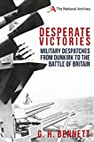 Desperate Victories: Military Despatches from Dunkirk to the Battle of Britain
