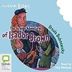 The Strange Adventures of Isador Brown: Aussie Bites   Ursula Dubosarsky