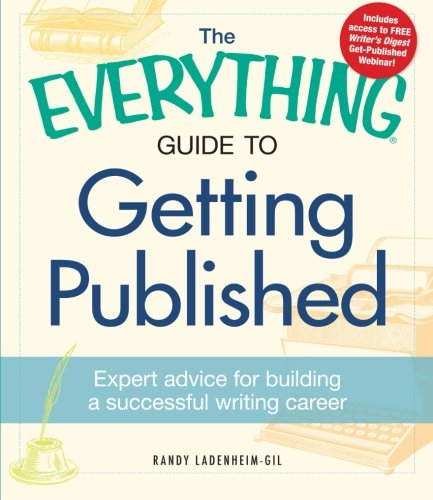 The Everything Guide to Getting Published: Expert advice for building a successful writing career (Everything Series)