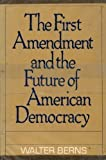 The First Amendment and the Future of American Democracy, Walter Berns, 0465024106