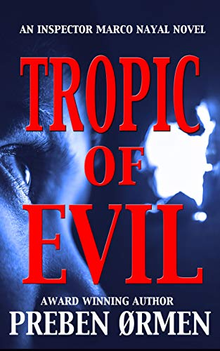 Tropic of Evil: A Gripping Suspense Thriller (An Inspector Marco Nayal Novel Book 2) by [Ormen, Preben ]