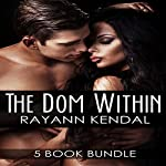 The Dom Within Series: Five Book Bundle | Rayann Kendal