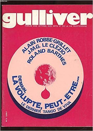 Amazon Fr Gulliver N 5 Forum Des Lettres Des Arts Et De La Vie Quotidienne Andre Bercoff Roland Barthes Alain Robbe Grillet Jean Marie Le Clezio Livres