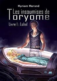 Les insoumises de Toryome : Lohel (Les Mondes d'Orilonde t. 4) par Myriam Morand