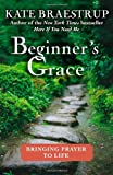 Image of Beginner's Grace: Bringing Prayer to Life