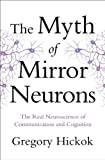 The Myth of Mirror Neurons, Gregory Hickok, 0393089614
