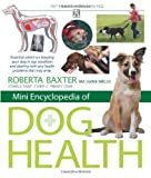 Mini Encyclopedia of Dog Health - Essential advice on keeping your dog in top condition and dealing with any health problems that may arise by Roberta Baxter MA VetMB MRCVS (2010-11-21)