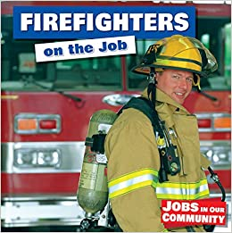 Book Firefighters on the Job (Jobs in Our Community)