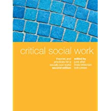 Critical Social Work: Theories and Practices for a Socially Just World