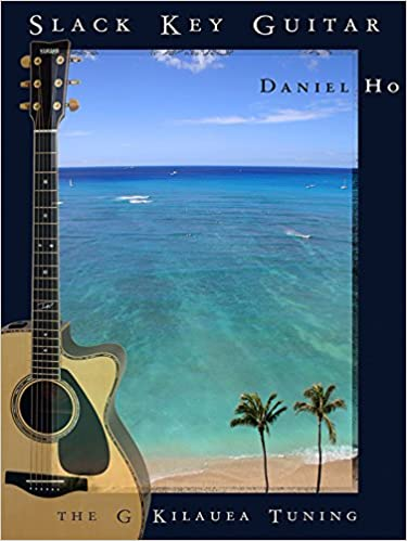 Slack Key Guitar -- The G Kilauea Tuning: Book & MP3: Daniel Ho ...