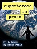 Superheroes in Prose Vol 7: I, Galaxy