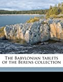 The Babylonian Tablets of the Berens Collection, Randolph Humphrey Berens and Theophilus G. 1856-1934 Pinches, 1171867115