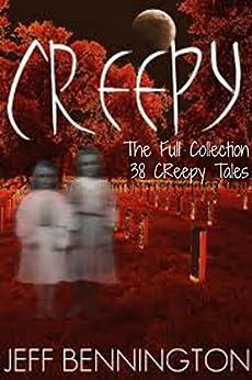 Creepy: The Full Collection of 38 True Ghost Stories and Short Fiction with a Supernatural Twist (Creepy Series Bundle) by [Bennington, Jeff, Krow, Jay, John, Katie M., Rivers, Micheal, Welsh, Hope, Barrett, Ruth, Kullis, Zack, Lynn, Crysta, Jackson, Kitten]