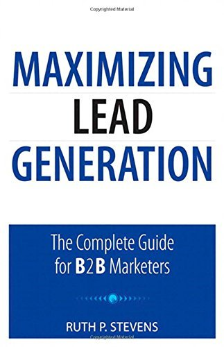 Maximizing Lead Generation: The Complete Guide for B2B Marketers (Que Biz-Tech) by Ruth P. Stevens (5-Jul-2011) Paperback