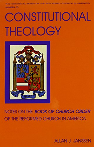 Constitutional Theology: Notes on the Book of Church Order of the Reformed Church in America (Historical Series of the Reformed Church in America)