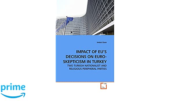 Impact of eus decisions on euro skepticism in turkey two turkish impact of eus decisions on euro skepticism in turkey two turkish nationalist and religious peripheral parties imdat ozen 9783639218350 amazon publicscrutiny Choice Image